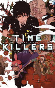 TIME KILLERS KAZUE KATO TANPENSHU © 2011 by Kazue Kato /SHUEISHA Inc.